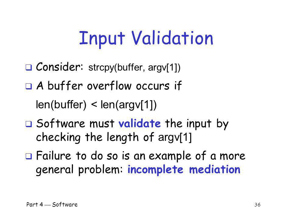 Input Validation Consider: strcpy(buffer, argv[1])